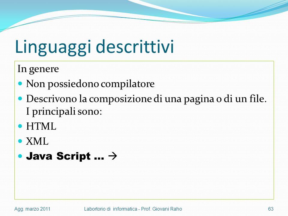 Linguaggi descrittivi In genere Non possiedono compilatore Descrivono la composizione di una pagina o di un file.