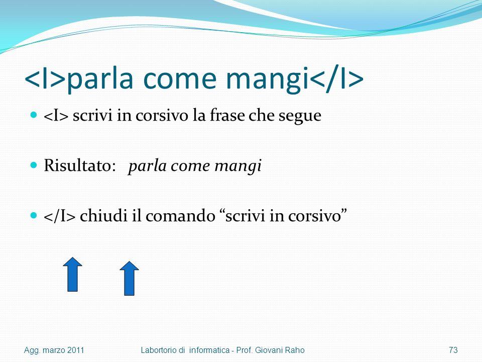 parla come mangi scrivi in corsivo la frase che segue Risultato: parla come mangi chiudi il comando scrivi in corsivo Agg.