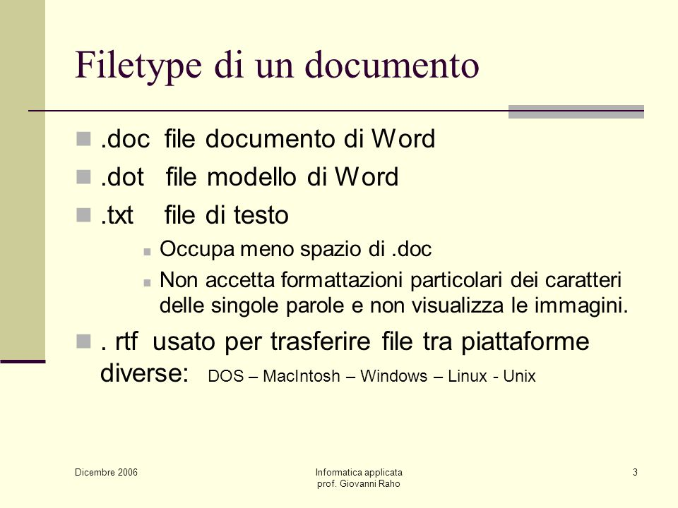 Dicembre 2006 Informatica applicata prof. Giovanni Raho 3 Filetype di un documento.doc file documento di Word.dot file modello di Word.txt file di tes