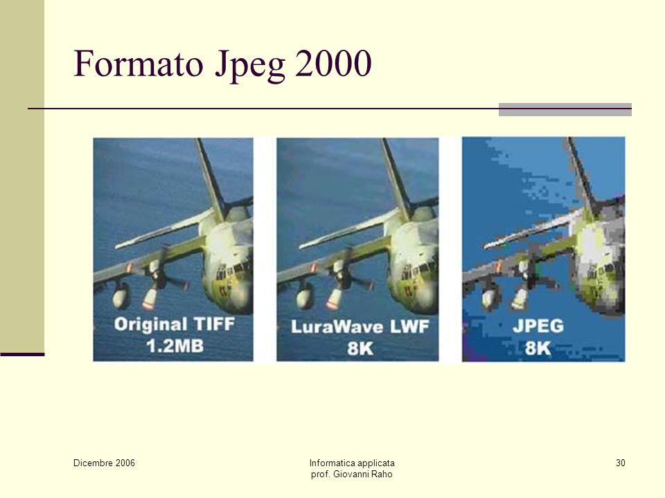 Dicembre 2006 Informatica applicata prof. Giovanni Raho 30 Formato Jpeg 2000