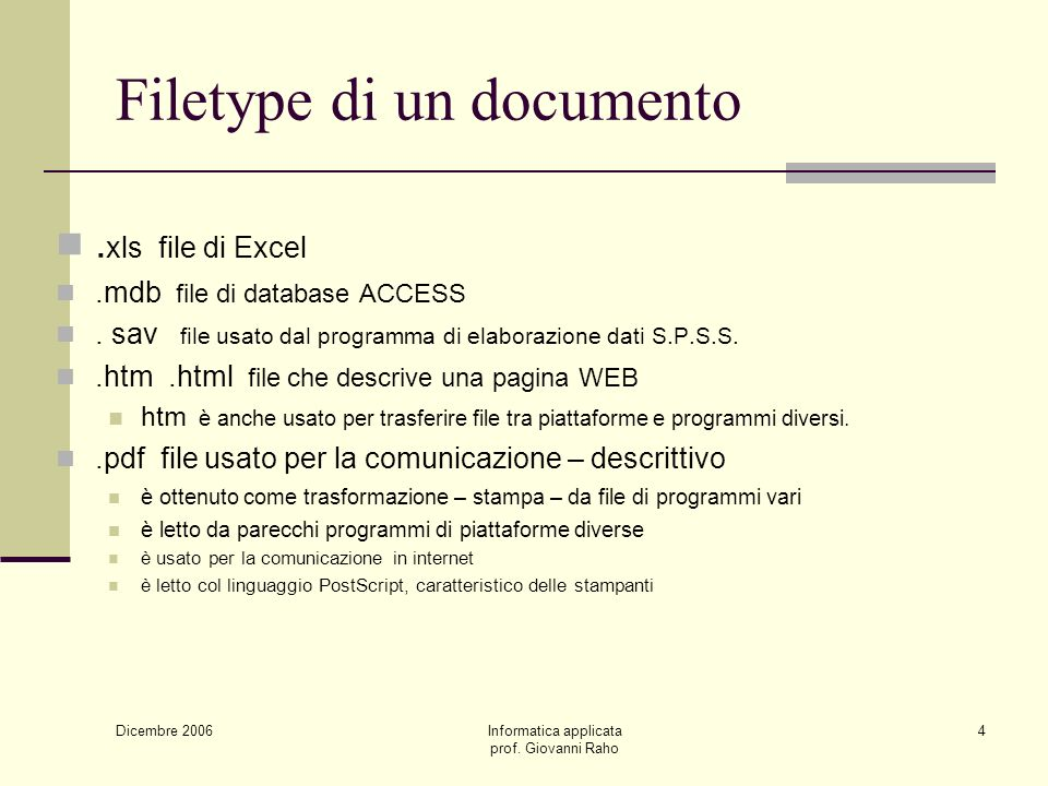 Dicembre 2006 Informatica applicata prof. Giovanni Raho 4 Filetype di un documento. xls file di Excel.mdb file di database ACCESS. sav file usato dal