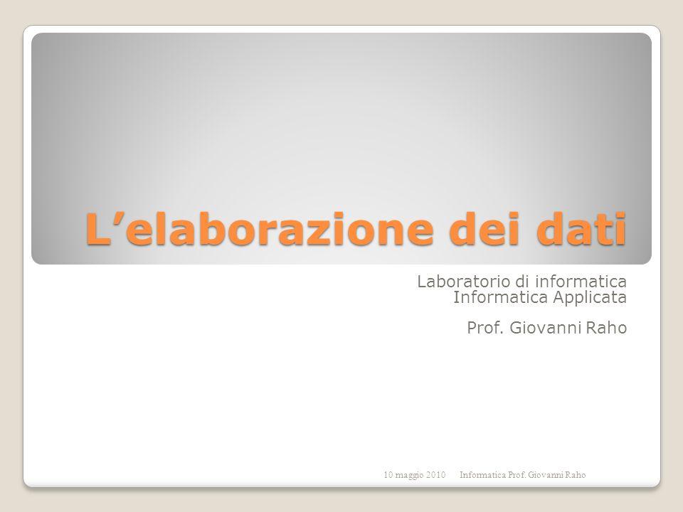 Lelaborazione dei dati Laboratorio di informatica Informatica Applicata Prof.