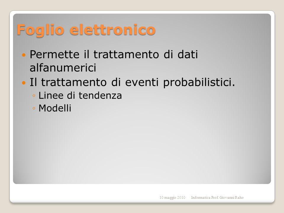 Foglio elettronico Permette il trattamento di dati alfanumerici Il trattamento di eventi probabilistici.