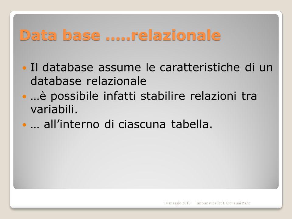 Data base …..relazionale Il database assume le caratteristiche di un database relazionale …è possibile infatti stabilire relazioni tra variabili.