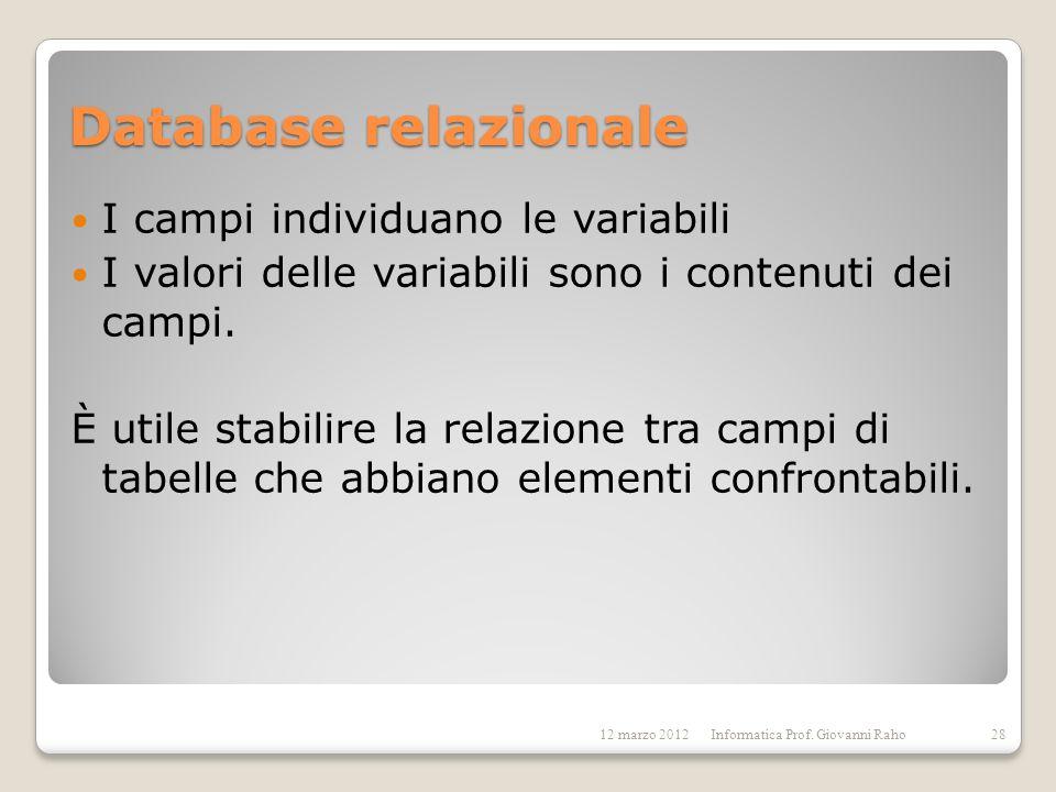Database relazionale I campi individuano le variabili I valori delle variabili sono i contenuti dei campi. È utile stabilire la relazione tra campi di
