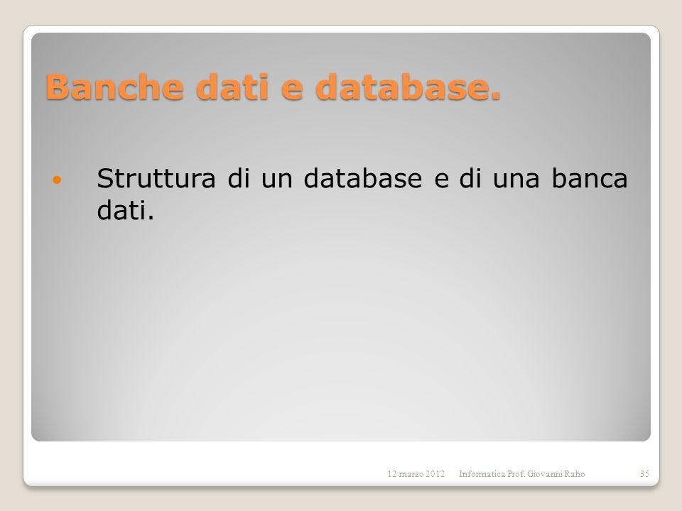 Banche dati e database. Struttura di un database e di una banca dati. 12 marzo 2012Informatica Prof. Giovanni Raho35