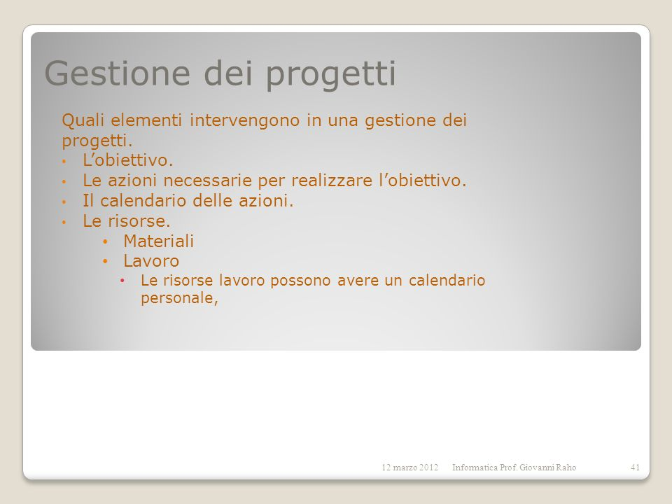 Gestione dei progetti Quali elementi intervengono in una gestione dei progetti. Lobiettivo. Le azioni necessarie per realizzare lobiettivo. Il calenda