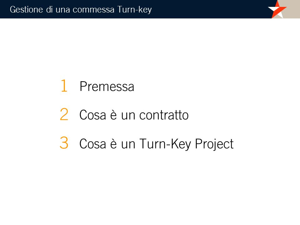 4.1 Basic Design 4.2 Detail Engineering 4.3 Procurement 4.4 Manufacturing 4.5 Workshop testing e Pre-shipment inspections 4.6 Shipment, Custom clearance and site forwarding 4.7 Construction and erection 4.8 Commissioning, Performance demonstration e Provisional Acceptance 4.9 Guarantee period e Final acceptance Fasi principali di un Turn-Key Project 4 Gestione di una commessa Turn-key
