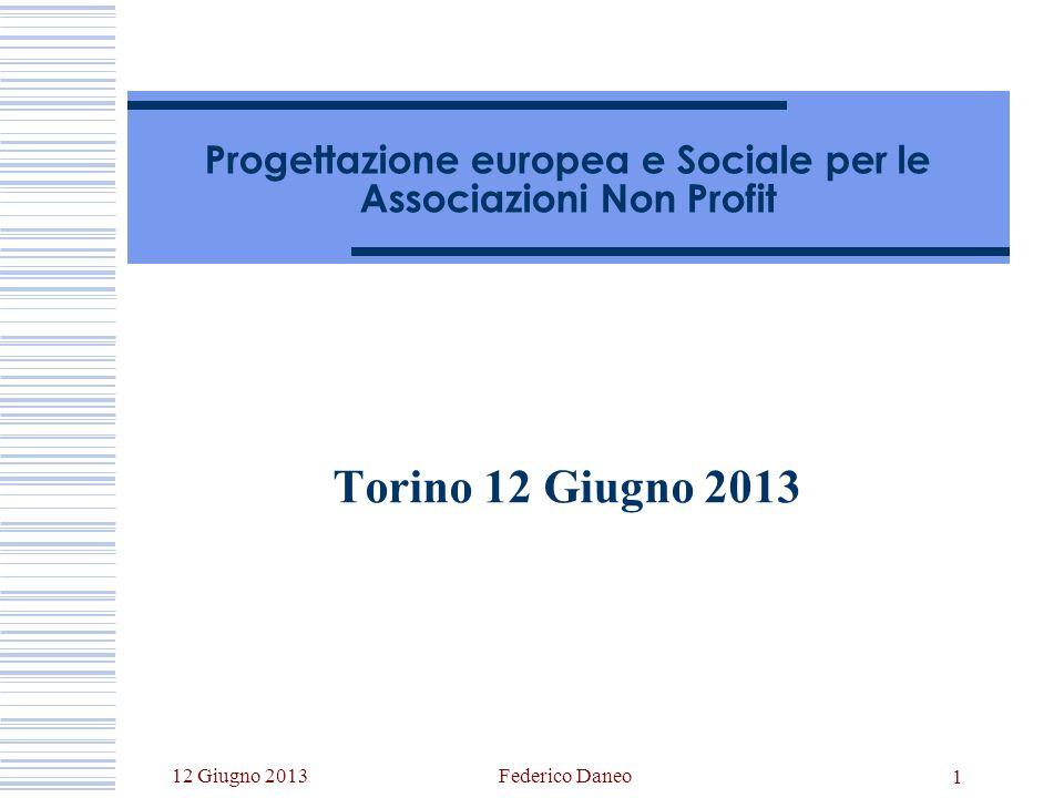 12 Giugno 2013Federico Daneo 1 Progettazione europea e Sociale per le Associazioni Non Profit Torino 12 Giugno 2013