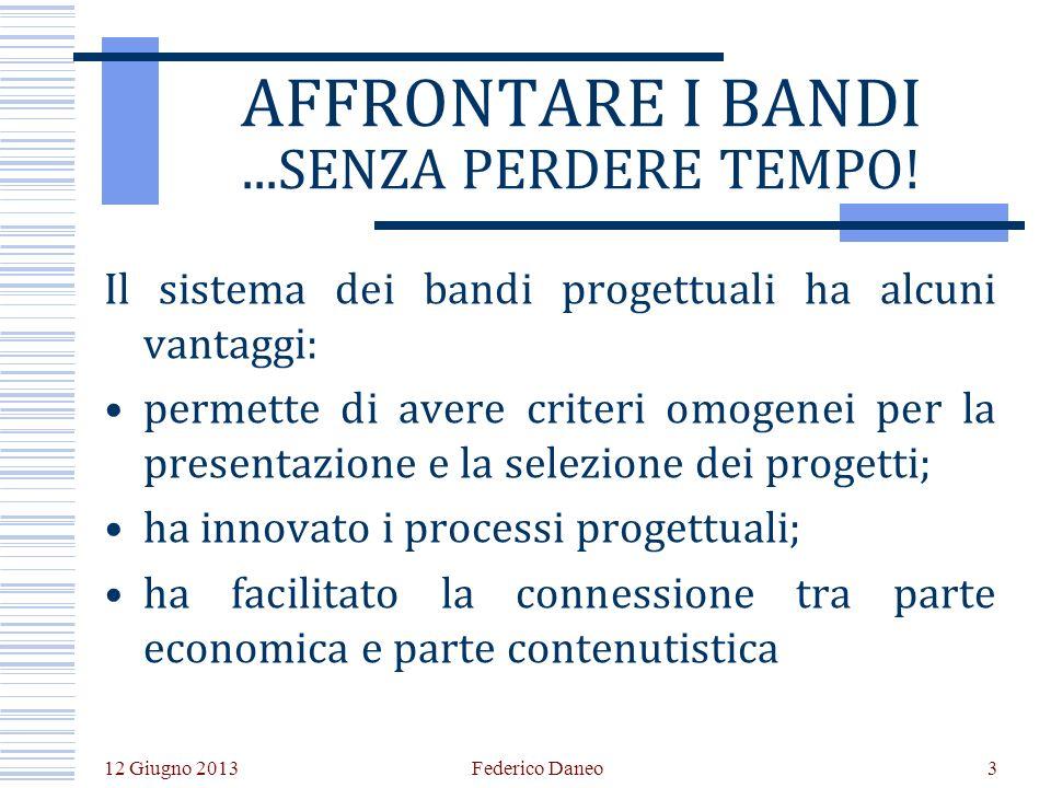 12 Giugno 2013 Federico Daneo3 AFFRONTARE I BANDI...SENZA PERDERE TEMPO.