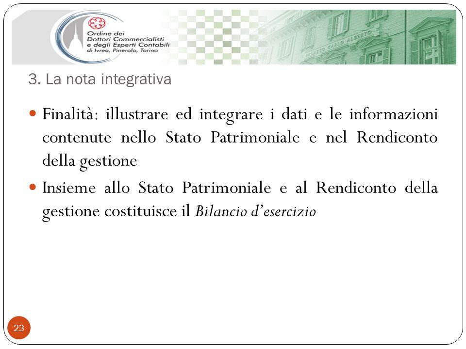 3. La nota integrativa 23 Finalità: illustrare ed integrare i dati e le informazioni contenute nello Stato Patrimoniale e nel Rendiconto della gestion