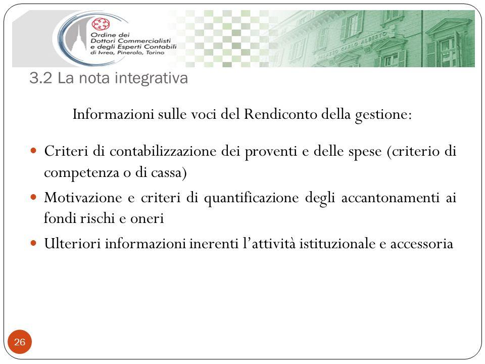 3.2 La nota integrativa 26 Informazioni sulle voci del Rendiconto della gestione: Criteri di contabilizzazione dei proventi e delle spese (criterio di
