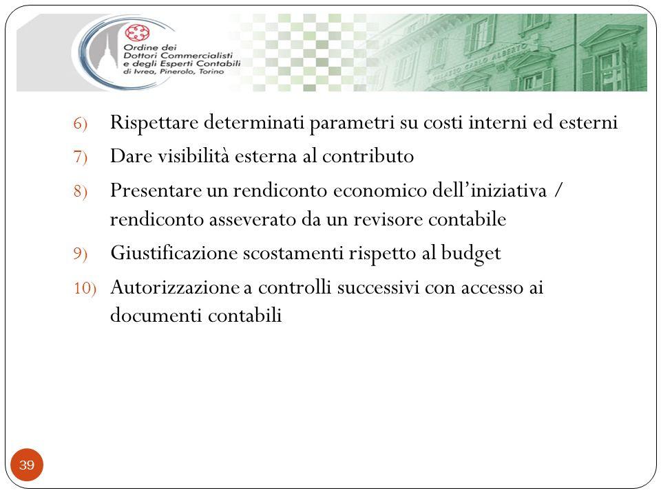 6) Rispettare determinati parametri su costi interni ed esterni 7) Dare visibilità esterna al contributo 8) Presentare un rendiconto economico dellini