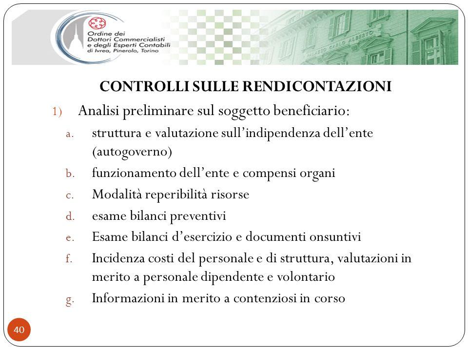CONTROLLI SULLE RENDICONTAZIONI 1) Analisi preliminare sul soggetto beneficiario: a. struttura e valutazione sullindipendenza dellente (autogoverno) b