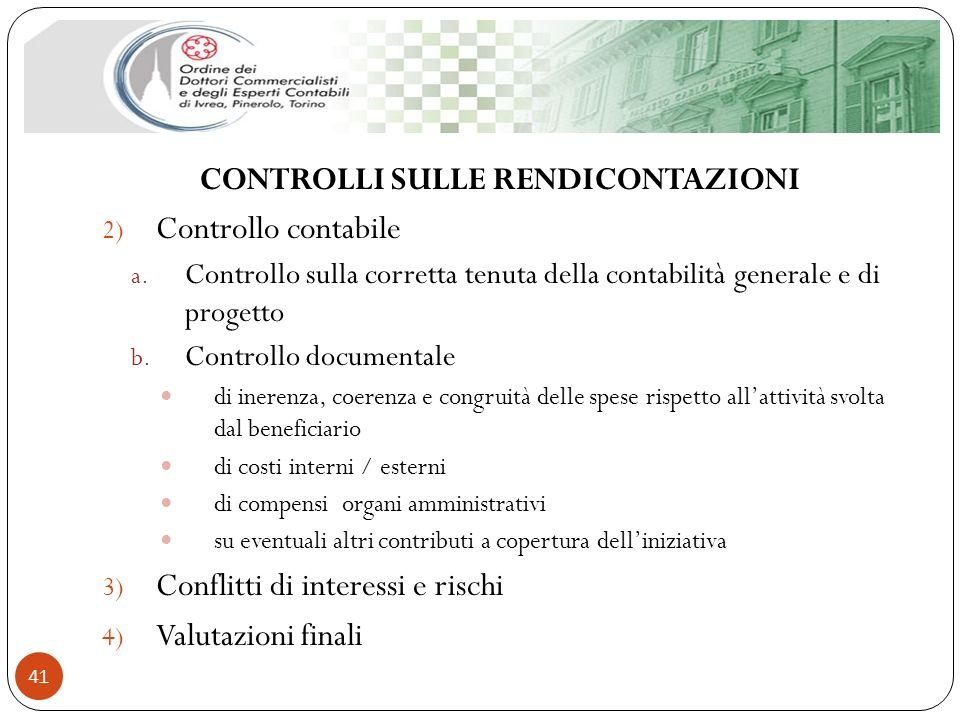 CONTROLLI SULLE RENDICONTAZIONI 2) Controllo contabile a. Controllo sulla corretta tenuta della contabilità generale e di progetto b. Controllo docume