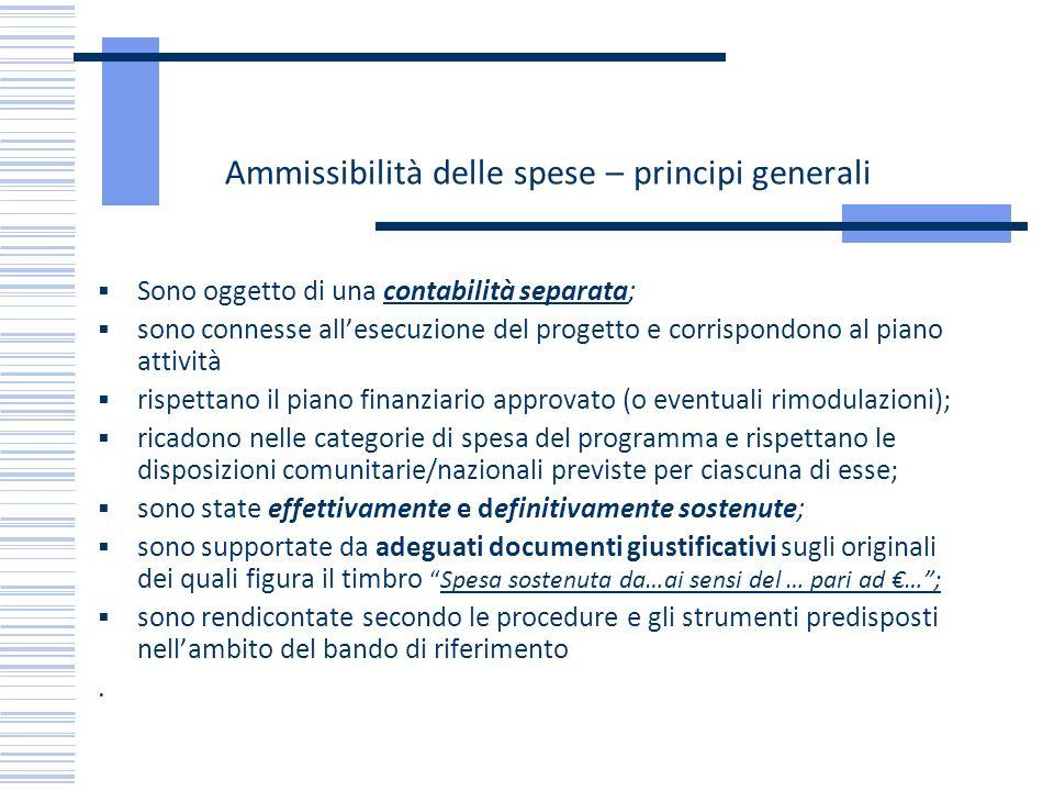 Ammissibilità delle spese – principi generali Sono oggetto di una contabilità separata; sono connesse allesecuzione del progetto e corrispondono al pi