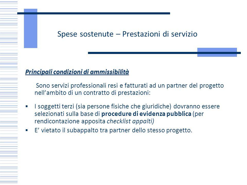 Spese sostenute – Prestazioni di servizio Principali condizioni di ammissibilità Sono servizi professionali resi e fatturati ad un partner del progett