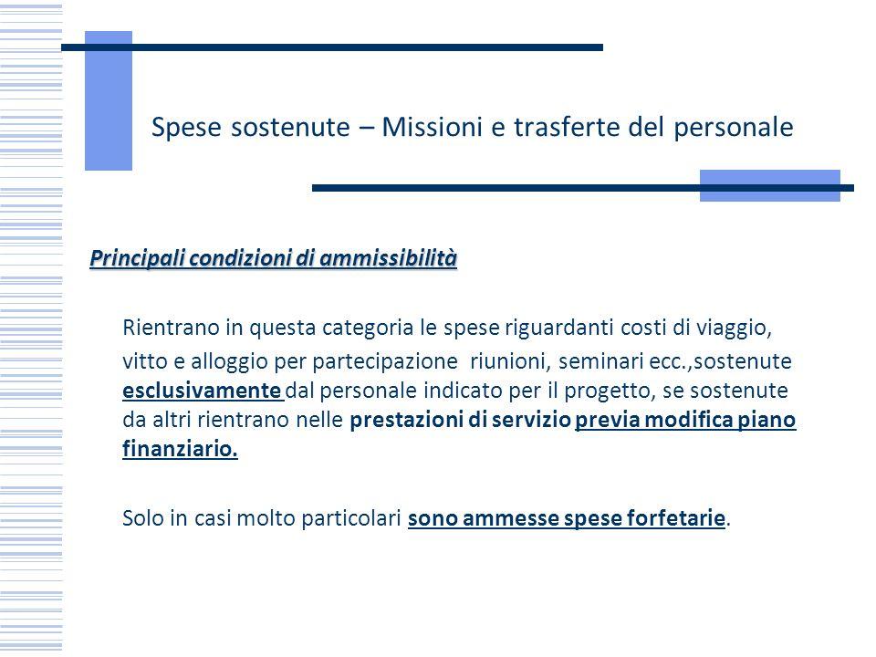 Spese sostenute – Missioni e trasferte del personale Principali condizioni di ammissibilità Rientrano in questa categoria le spese riguardanti costi d