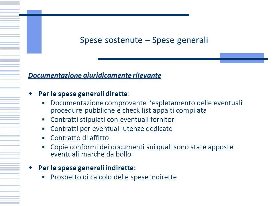 Spese sostenute – Spese generali Documentazione giuridicamente rilevante Per le spese generali dirette: Documentazione comprovante lespletamento delle