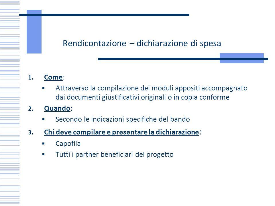 Rendicontazione – dichiarazione di spesa 1. Come: Attraverso la compilazione dei moduli appositi accompagnato dai documenti giustificativi originali o