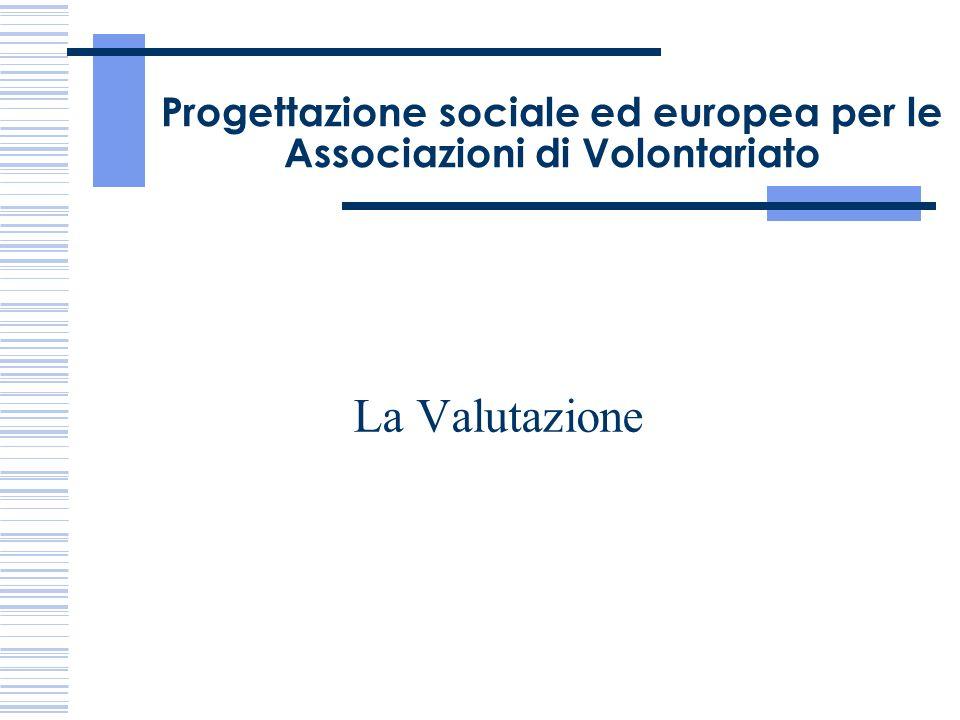 Progettazione sociale ed europea per le Associazioni di Volontariato La Valutazione