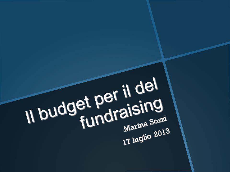 Il budget per il del fundraising Marina Sozzi 17 luglio 2013