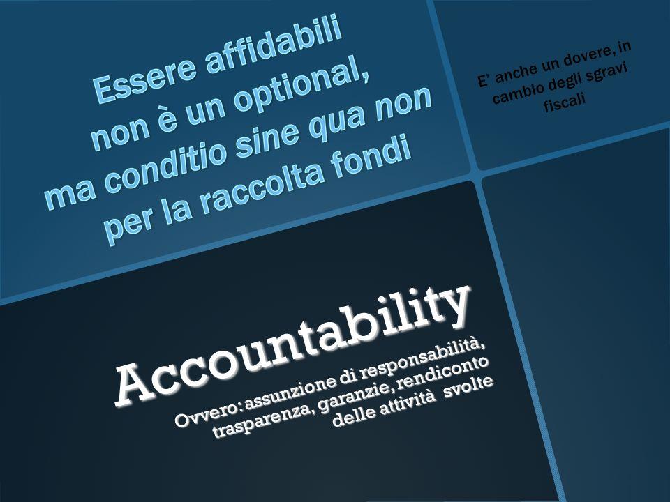 Accountability Ovvero: assunzione di responsabilità, trasparenza, garanzie, rendiconto delle attività svolte E anche un dovere, in cambio degli sgravi