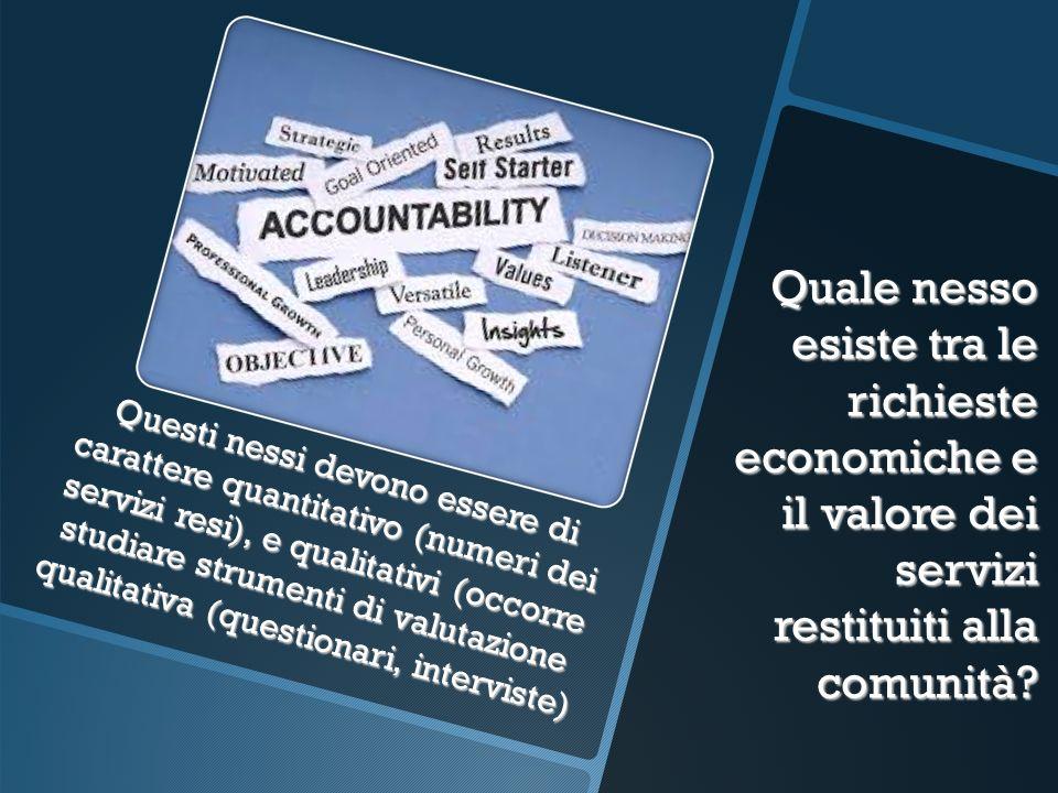 Quale nesso esiste tra le richieste economiche e il valore dei servizi restituiti alla comunità? Questi nessi devono essere di carattere quantitativo