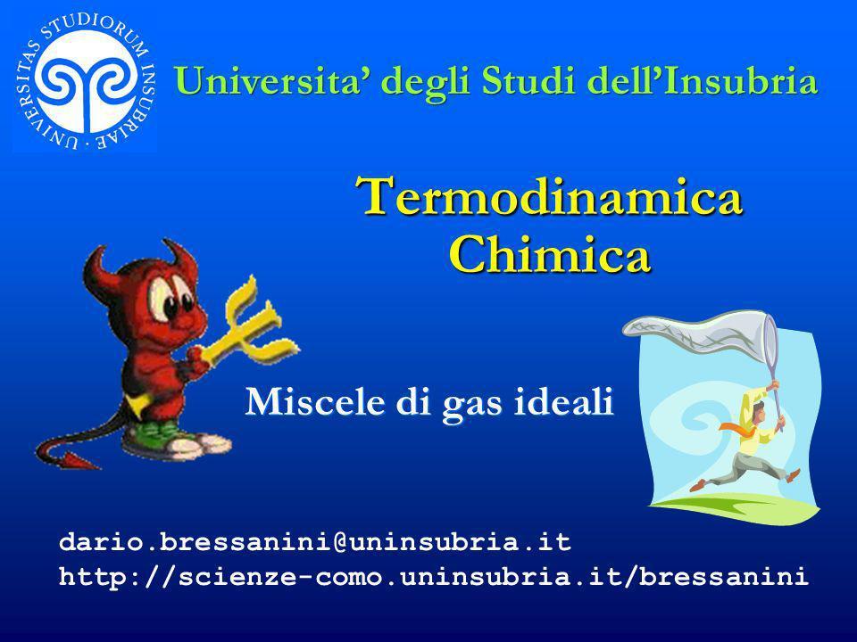 Termodinamica Chimica Miscele di gas ideali Universita degli Studi dellInsubria dario.bressanini@uninsubria.it http://scienze-como.uninsubria.it/bress