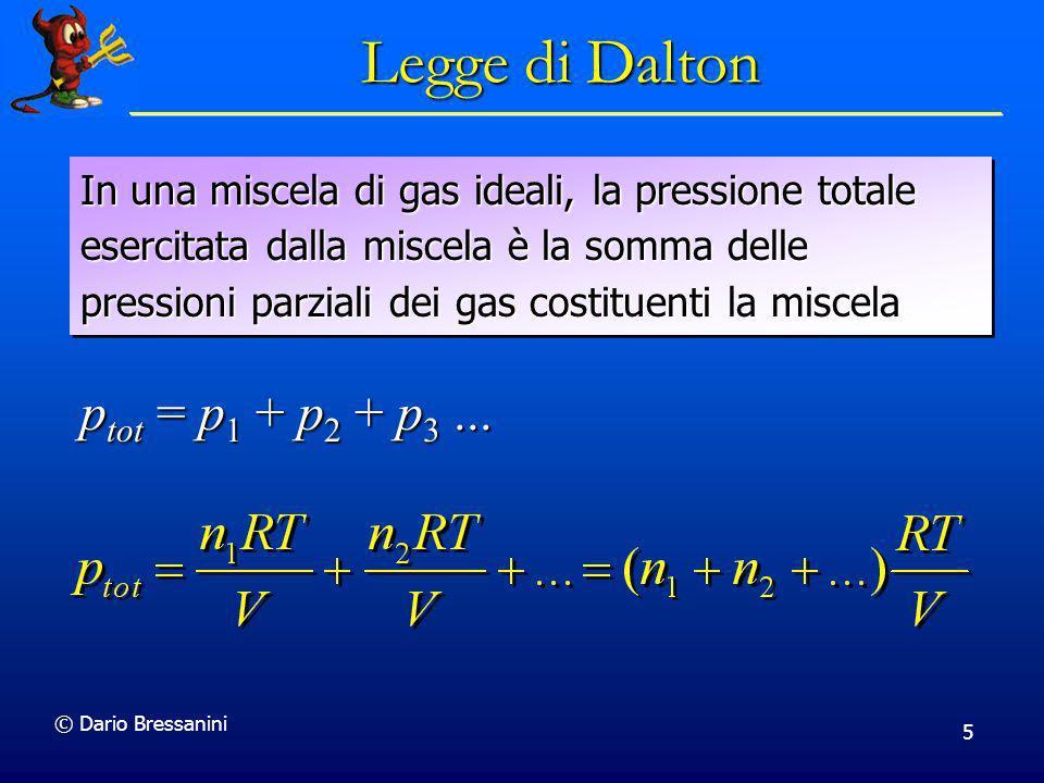 © Dario Bressanini 5 Legge di Dalton In una miscela di gas ideali, la pressione totale esercitata dalla miscela è la somma delle pressioni parziali de