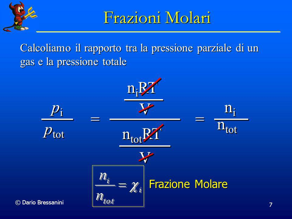© Dario Bressanini 7 pipi pipi p tot = = n i RT V V n tot RT V V = = nini nini n tot Calcoliamo il rapporto tra la pressione parziale di un gas e la p