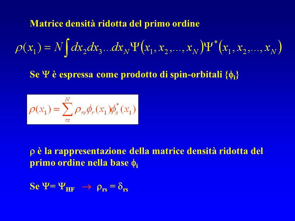 Se è espressa come prodotto di spin-orbitali { i } è la rappresentazione della matrice densità ridotta del primo ordine nella base i Se = HF rs = rs M