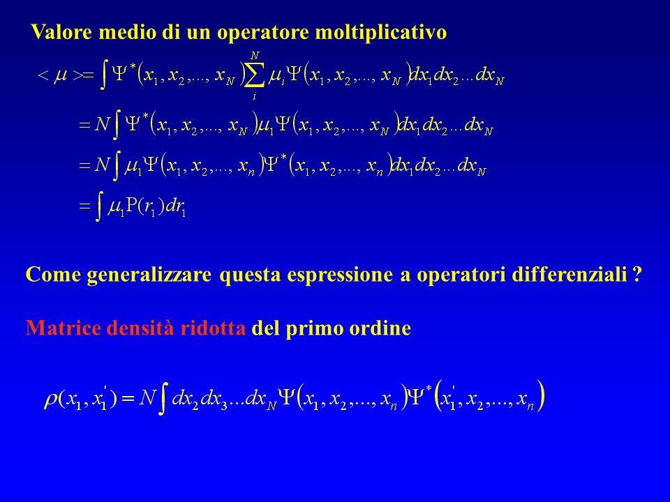 Come generalizzare questa espressione a operatori differenziali ? Matrice densità ridotta del primo ordine Valore medio di un operatore moltiplicativo