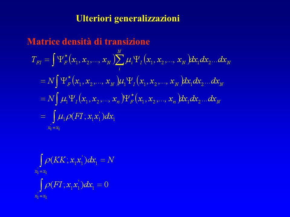 Ulteriori generalizzazioni Matrice densità di transizione