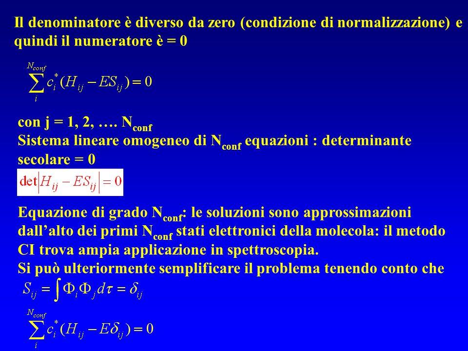 Il denominatore è diverso da zero (condizione di normalizzazione) e quindi il numeratore è = 0 con j = 1, 2, …. N conf Sistema lineare omogeneo di N c