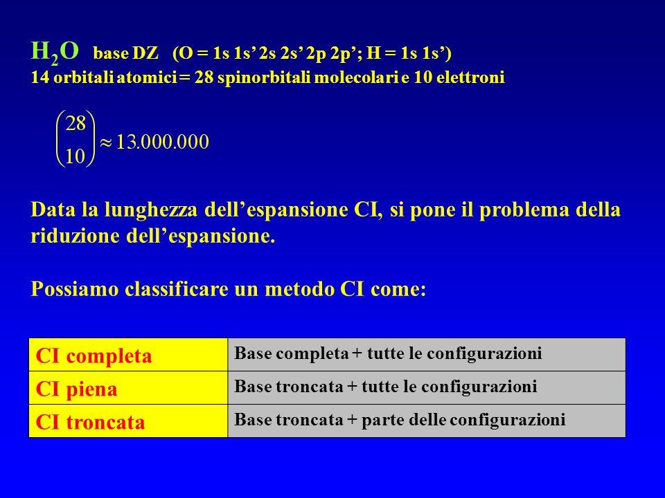 H 2 O base DZ (O = 1s 1s 2s 2s 2p 2p; H = 1s 1s) 14 orbitali atomici = 28 spinorbitali molecolari e 10 elettroni Data la lunghezza dellespansione CI,