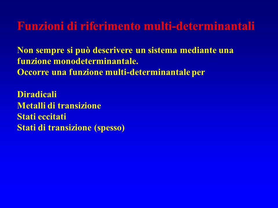 Funzioni di riferimento multi-determinantali Non sempre si può descrivere un sistema mediante una funzione monodeterminantale. Occorre una funzione mu