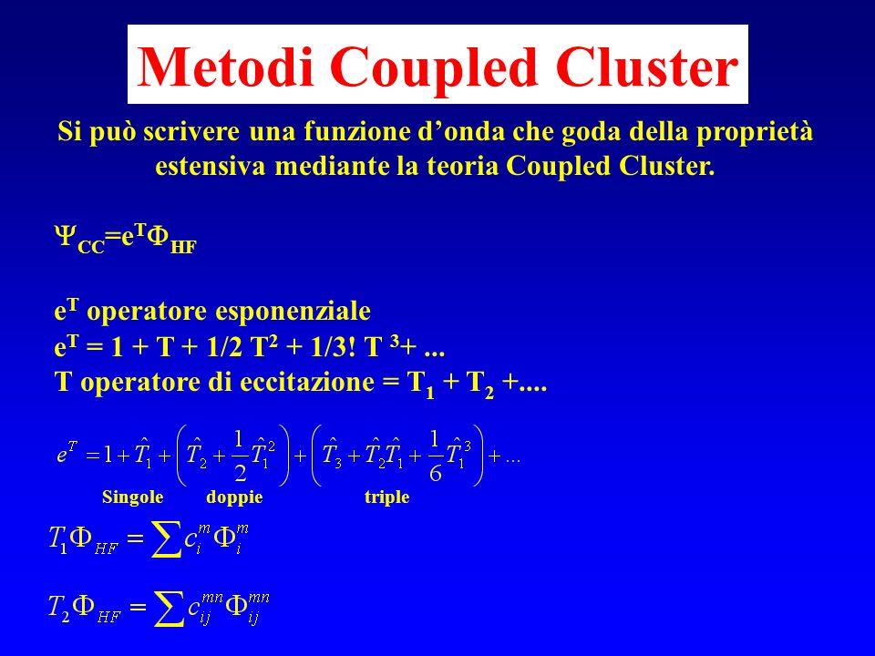 Si può scrivere una funzione donda che goda della proprietà estensiva mediante la teoria Coupled Cluster. CC =e T HF e T operatore esponenziale e T =