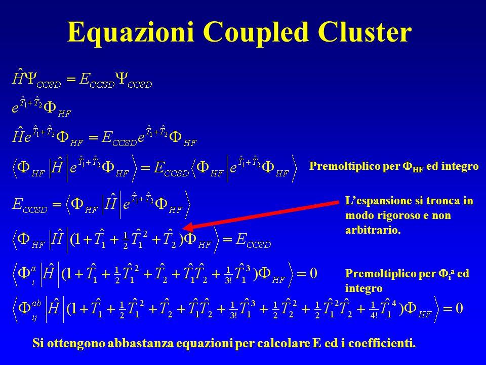 Equazioni Coupled Cluster Premoltiplico per HF ed integro Lespansione si tronca in modo rigoroso e non arbitrario. Premoltiplico per i a ed integro Si