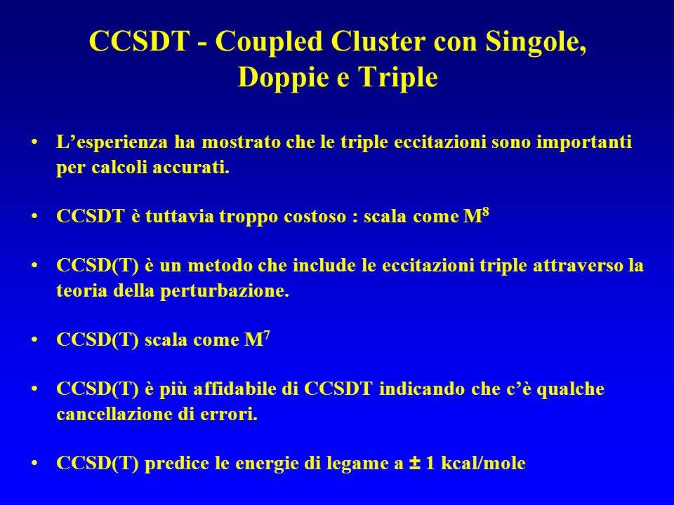 CCSDT - Coupled Cluster con Singole, Doppie e Triple Lesperienza ha mostrato che le triple eccitazioni sono importanti per calcoli accurati. CCSDT è t
