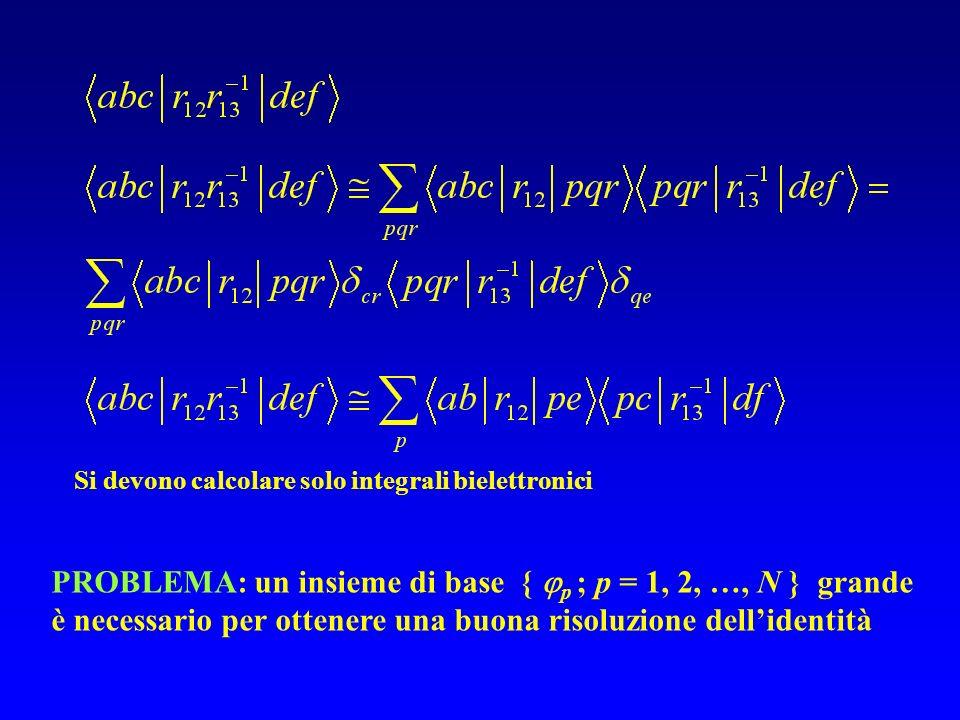 PROBLEMA: un insieme di base { p ; p = 1, 2, …, N } grande è necessario per ottenere una buona risoluzione dellidentità Si devono calcolare solo integ