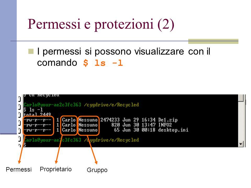 Permessi e protezioni (2) I permessi si possono visualizzare con il comando $ ls -l Proprietario Gruppo Permessi