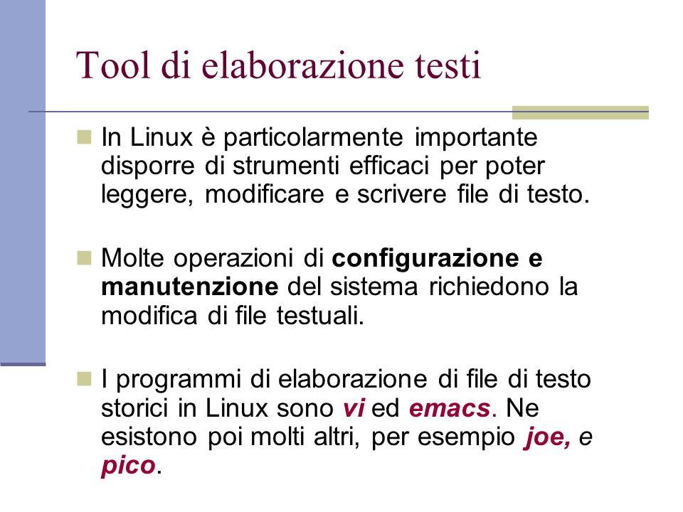 Tool di elaborazione testi In Linux è particolarmente importante disporre di strumenti efficaci per poter leggere, modificare e scrivere file di testo.