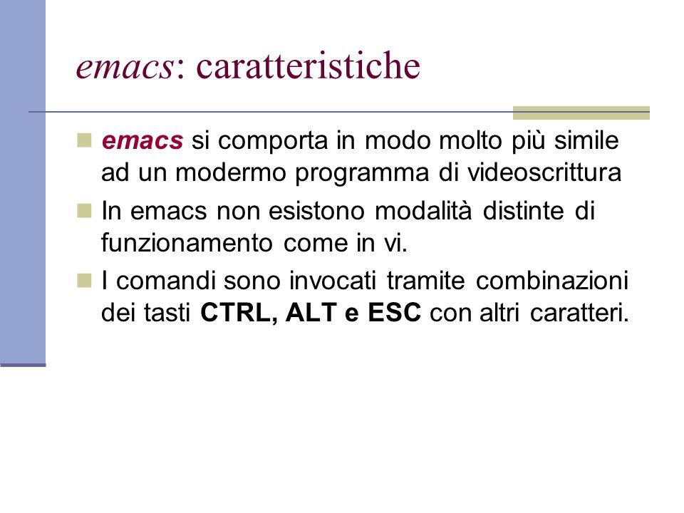 emacs: caratteristiche emacs si comporta in modo molto più simile ad un modermo programma di videoscrittura In emacs non esistono modalità distinte di funzionamento come in vi.