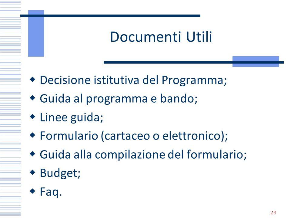Documenti Utili Decisione istitutiva del Programma; Guida al programma e bando; Linee guida; Formulario (cartaceo o elettronico); Guida alla compilazi