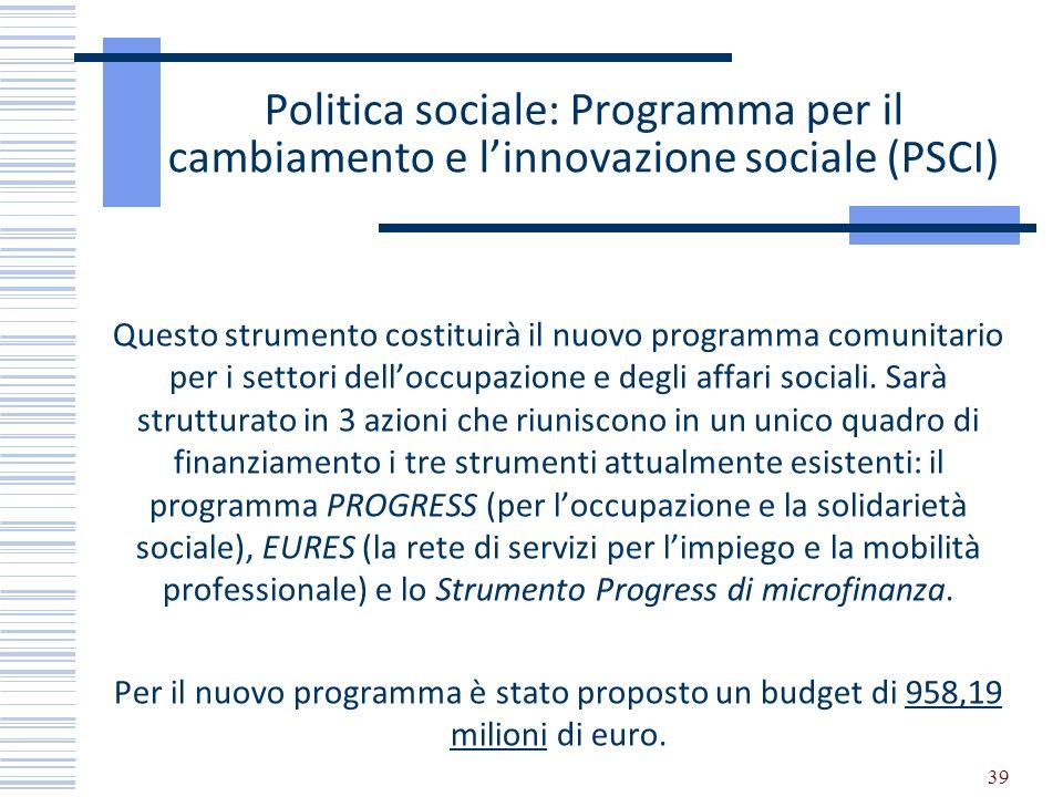 Politica sociale: Programma per il cambiamento e linnovazione sociale (PSCI) Questo strumento costituirà il nuovo programma comunitario per i settori