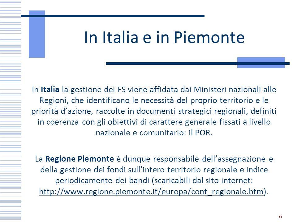 6 In Italia e in Piemonte In Italia la gestione dei FS viene affidata dai Ministeri nazionali alle Regioni, che identificano le necessità del proprio