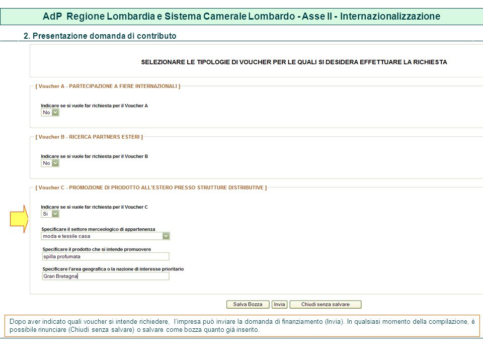 AdP Regione Lombardia e Sistema Camerale Lombardo - Asse II - Internazionalizzazione 2. Presentazione domanda di contributo Dopo aver indicato quali v