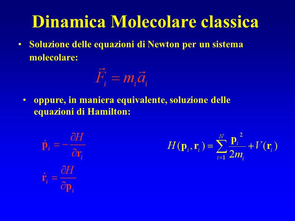 Dinamica Molecolare classica Soluzione delle equazioni di Newton per un sistema molecolare: oppure, in maniera equivalente, soluzione delle equazioni di Hamilton: