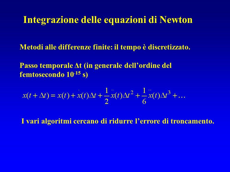 Integrazione delle equazioni di Newton Metodi alle differenze finite: il tempo è discretizzato. Passo temporale Δt (in generale dellordine del femtose